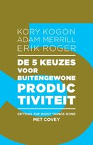 Adam Merrill Kory Kogon De 5 keuzes voor buitengewone productiviteit getting the right things done