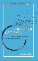 Doorbreek de cirkel Arend Ardon Doorbreek de cirkel hoe managers onbewust verandering blokkeren