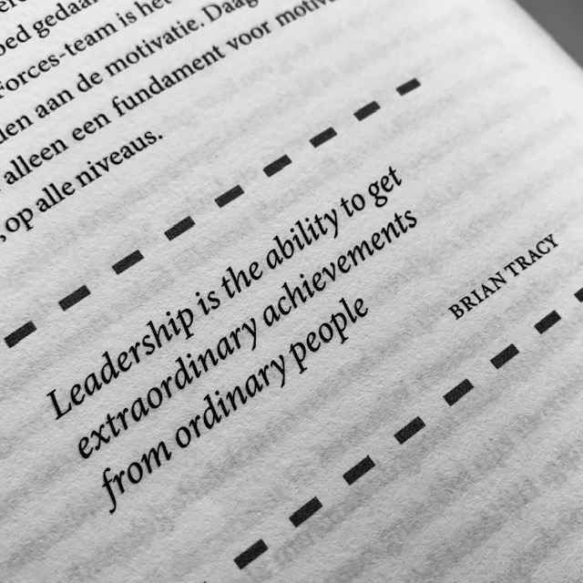 Leadership is the ability to get extraordinary achievements from ordinary people by Brian Tracy. Uit niet te breken door Sander Aarts
