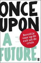 Once Upon A Future Leen Zevenbergen Ruud Veltenaar Once Upon A Future Kies zelf je koers in de veranderende wereld
