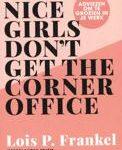 Nice girls don't get the corner office door Lois P. Frankel