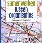 Edwin Kaats Wifrid Opheij Leren samenwerken tussen organisaties samen bouwen aan allianties, netwerken, ketens en partnership