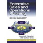 George Palmatier Colleen Crum Enterprise Sales & Operations Planning Synchronizing Demand, Supply & Resources for Peak Performance