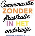 Ingrid van Essen Communicatie zonder frustratie in het onderwijs Versterk de relatie met je leerling, je collega en jezelf!