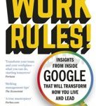 Laszlo Bock Work Rules! Insights from Inside Google That Will Transform How You Live and Lead