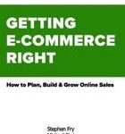 Michael Robert Bird Stephen Gregory Fry Getting E-Commerce Right- How to Plan, Build and Grow Online Sales