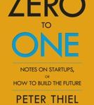 Peter Thiel Blake Masters Zero to One Notes on Start Ups, or How to Build the Future