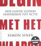 Simon Sinek Begin met het waarom hoe goede leiders inspireren tot actie