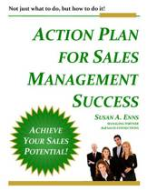 Susan A. Enns Action Plan for Sales Management Success Not Just What to Do, But How to Do It!