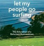 Yvon Chouinard Chouinard, Yvon Let my people go surfing The Education of a Reluctant Businessman - Including 10 More Years of Business as Usual
