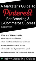 A Marketer's Guide To Pinterest For Business, Brand Marketing & E-Commerce Success John Clark A Marketer's Guide To Pinterest For Business, Brand Marketing & E-Commerce Success