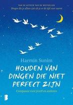 Haemin Sunim Houden van dingen die niet perfect zijn Compassie voor jezelf en anderen
