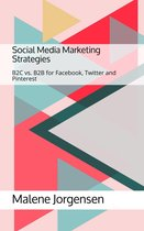 Malene Jorgensen Social Media Marketing Strategies- B2C vs. B2B for Facebook, Twitter and Pinterest