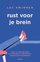 Rust voor je brein Luc Swinnen Rust voor je brein Train je offline brein en versterk je veerkracht, creativiteit en empathie
