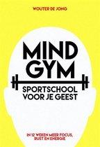 Wouter de Jong Maud Beucker Andreae Mindgym, sportschool voor je geest in 12 weken meer focus, rust en energie