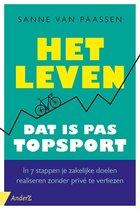 Sanne van Paassen Het leven, dat is pas topsport In 7 stappen zakelijk winnen zonder privé te verliezen