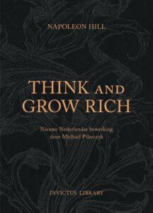 Invictus Library - Think and Grow Rich (NL Editie) succes is het resultaat van de manier waarop je denkt
