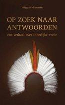 Wiggert Meerman Op zoek naar antwoorden Een verhaal over innerlijke vrede