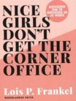 Nice girls don't get the corner office door Lois P. Frankel